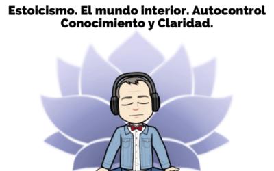 #01. Estoicismo. El mundo interior. Autocontrol Conocimiento y Claridad.